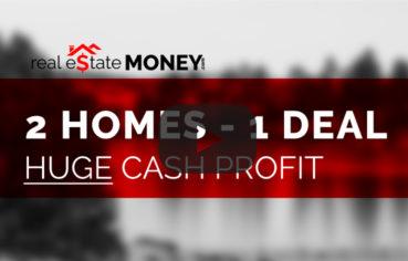 2 Properties on One Real Estate Deal - Huge Cash Profits!